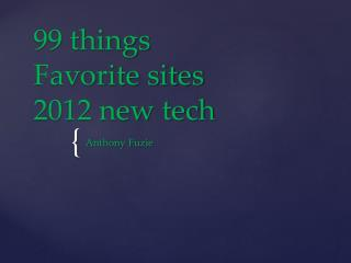 99 things Favorite sites 2012 new tech