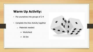 Warm Up Activity: Put yourselves into groups of 2-4 Complete the Dice Activity together