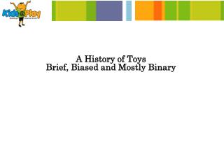 A History of Toys Brief, Biased and Mostly Binary