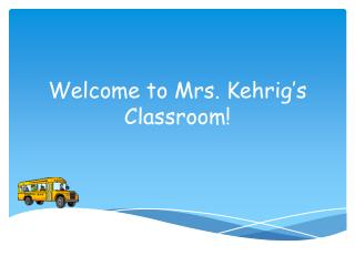 Welcome to Mrs.  Kehrig's   Classroom!