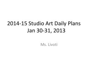 2014-15 Studio Art Daily Plans	 Jan 30-31, 2013