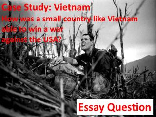 Case Study: Vietnam How was a small country like Vietnam able to win a war  against the USA?