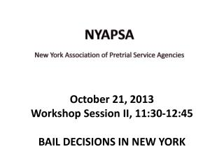 October 21, 2013 Workshop Session II, 11:30-12:45 BAIL DECISIONS IN NEW YORK