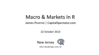 Macro & Markets In R  James Picerno | CapitalSpectator.com  22 October 2013 New Jersey