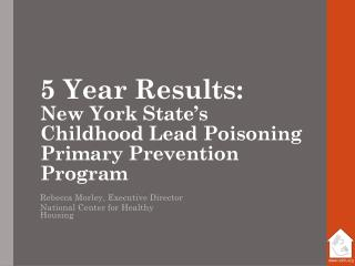 5 Year Results:   New York State's Childhood Lead Poisoning Primary Prevention Program