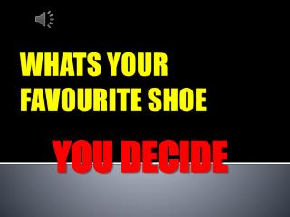 WHATS YOUR FAVOURITE SHOE