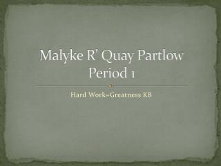 Malyke R' Quay Partlow Period 1