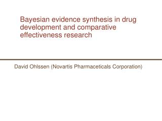 Bayesian evidence synthesis in drug development and comparative effectiveness  research