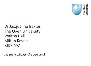 Dr Jacqueline Baxter  The Open University Walton Hall Milton Keynes MK7 6AA