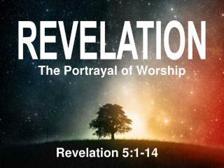 The Portrayal of Worship Revelation 5:1-14