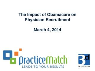 The Impact of  Obamacare  on      Physician  Recruitment March 4, 2014