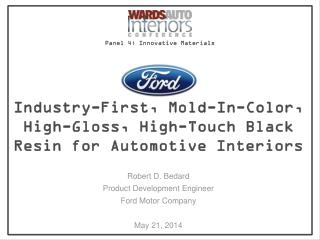 Robert D. Bedard Product Development Engineer Ford Motor Company May 21, 2014