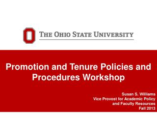Promotion and Tenure Policies and Procedures Workshop Susan S. Williams