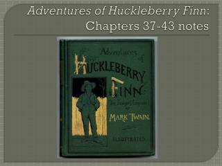 Adventures of Huckleberry Finn : Chapters 37-43  notes