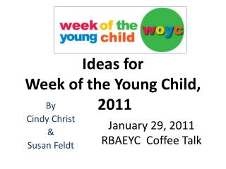 Ideas for  Week of the Young Child,  2011