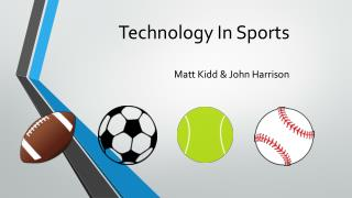 Technology In Sports Matt Kidd & John Harrison