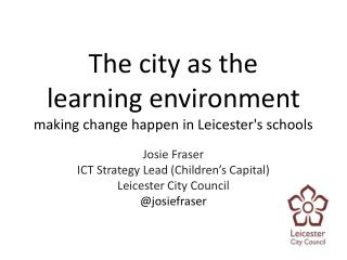 The city as the  learning environment  making change happen in Leicester's schools