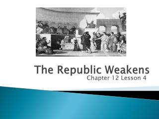 The Republic Weakens