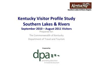 Kentucky Visitor Profile Study Southern Lakes & Rivers September 2010 – August 2011 Visitors
