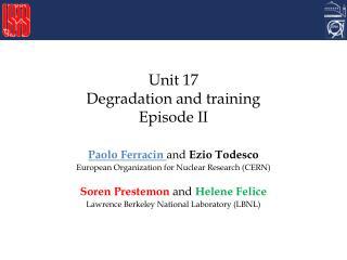 Unit 17 Degradation and training Episode II