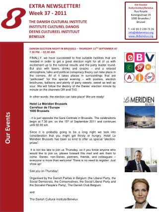 EXTRA NEWSLETTER! Week 37 - 2011 THE DANISH CULTURAL INSTITUTE INSTITUTE CULTUREL DANOIS