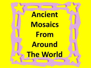 Ancient Mosaics  From Around  The World