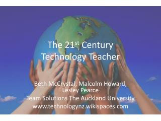 The 21 st  Century  Technology Teacher