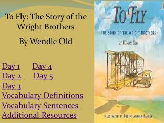 To Fly: The Story of the Wright  Brothers By  Wendle Old Day 1 Day 4 Day 2 Day 5 Day 3