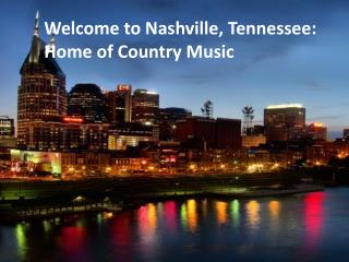 Welcome to  Nashville, Tennessee:  Home of Country Music