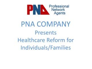 PNA COMPANY Presents  Healthcare Reform for Individuals/Families
