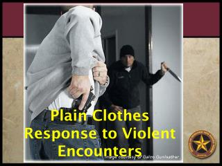 Plain Clothes Response to Violent Encounters