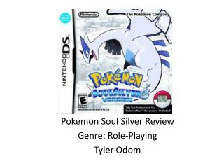 Pokémon Soul Silver Review Genre: Role-Playing Tyler Odom