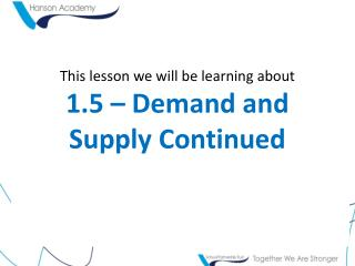This lesson we will be learning about 1.5 – Demand and Supply Continued