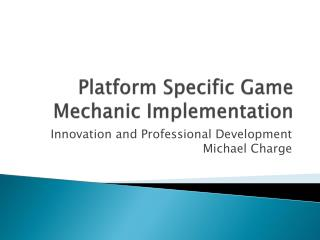 Platform Specific Game Mechanic Implementation