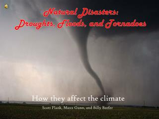 Natural Disasters:  Droughts, Floods, and Tornadoes