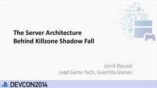 The Server Architecture  Behind Killzone Shadow Fall