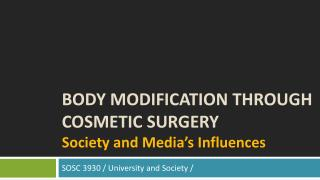 Body Modification THROUGH COSMETIC SURGERY Society and Media's Influences