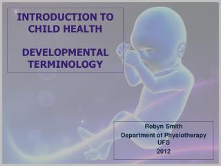 INTRODUCTION TO CHILD HEALTH  DEVELOPMENTAL TERMINOLOGY