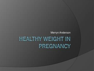 Healthy Weight in Pregnancy
