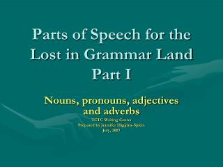 Parts of Speech for the  Lost in  Grammar Land Part  I