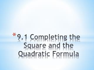 9.1 Completing the Square and the Quadratic Formula
