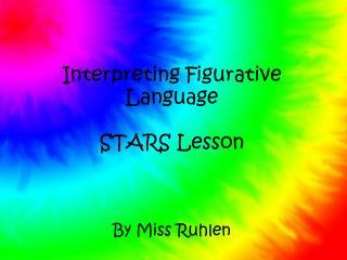 Interpreting Figurative Language STARS Lesson By Miss Ruhlen