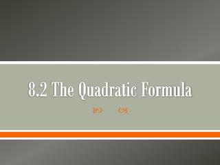 8.2 The Quadratic Formula
