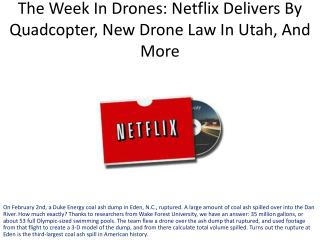 The Week In Drones: Netflix Delivers By  Quadcopter , New Drone Law In Utah, And More
