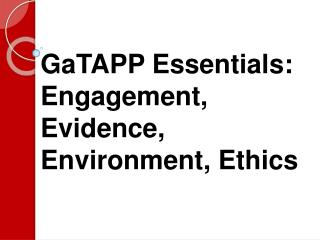 GaTAPP Essentials: Engagement, Evidence, Environment, Ethics