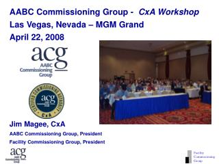 AABC Commissioning Group -   CxA Workshop Las Vegas, Nevada – MGM Grand April 22, 2008