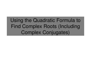 Using the Quadratic Formula to Find Complex Roots (Including Complex  Conjugates)