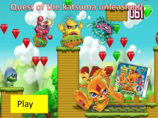 Quest of the  katsuma  unleashed!