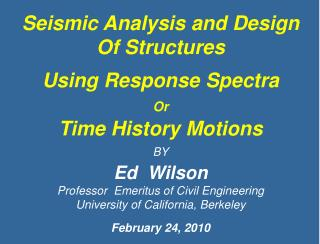 Seismic Analysis and Design Of Structures  Using Response Spectra   Or Time History Motions  BY Ed  Wilson Professor  Em