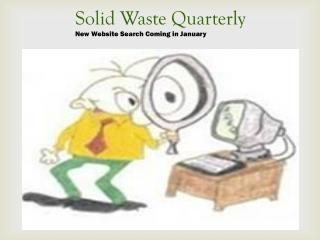 Solid Waste Quarterly New Website Search Coming in January